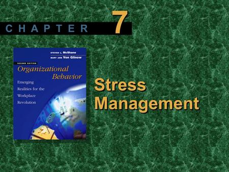 Copyright © 2003 by The McGraw-Hill Companies, Inc. All rights reserved. McShane/ Von Glinow 2/e Stress Management C H A P T E R 7.