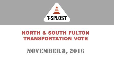 NORTH & SOUTH FULTON TRANSPORTATION VOTE November 8, 2016.