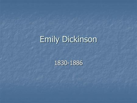 Emily Dickinson 1830-1886. Odds and Ends Amherst, MA – church-centered, modeled older Puritan New England Amherst, MA – church-centered, modeled older.