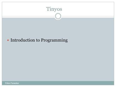 Tinyos Introduction to Programming Pritee Parwekar.