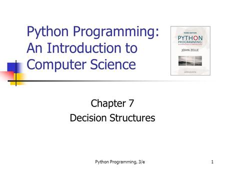 Python Programming, 3/e1 Python Programming: An Introduction to Computer Science Chapter 7 Decision Structures.