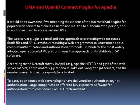 UMA and OpenID Connect Plugins for Apache It would be so awesome if we (meaning the citizens of the Internet) had plugins for popular web servers to make.