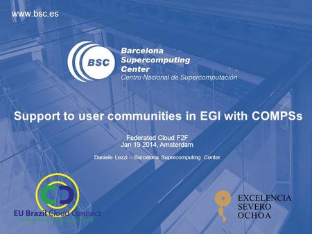 Support to user communities in EGI with COMPSs Federated Cloud F2F Jan 19 2014, Amsterdam Daniele Lezzi – Barcelona Supercomputing Center.
