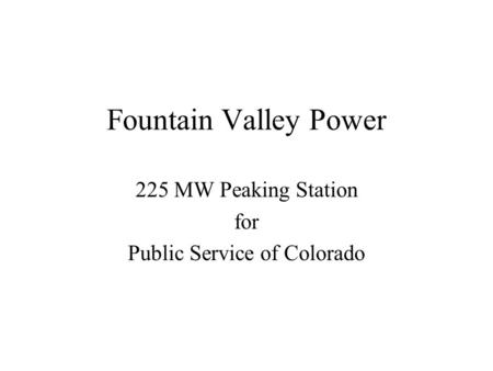 Fountain Valley Power 225 MW Peaking Station for Public Service of Colorado.
