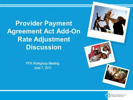 Provider Payment Agreement Act Add-On Rate Adjustment Discussion PPA Workgroup Meeting June 7, 2011.