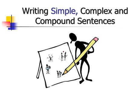 Writing Simple, Complex and Compound Sentences How do you vary sentence structure? You will want to use a variety of sentence structures in your writing.