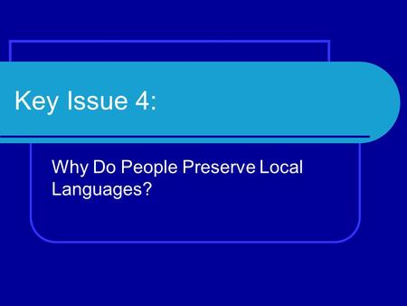 Key Issue 4: Why Do People Preserve Local Languages?