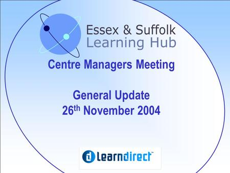 Centre Managers Meeting General Update 26 th November 2004.