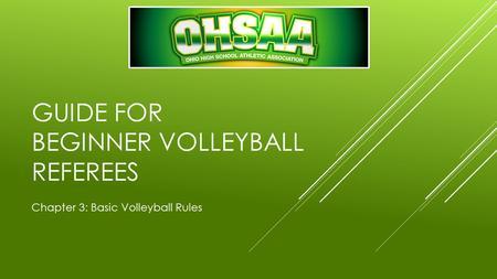 GUIDE FOR BEGINNER VOLLEYBALL REFEREES Chapter 3: Basic Volleyball Rules.