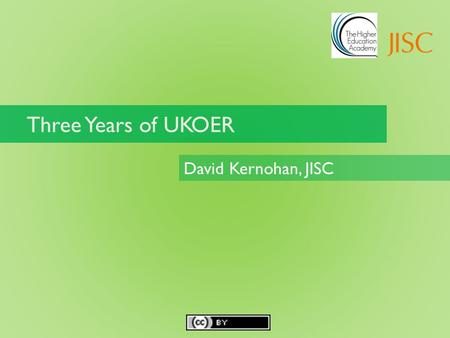 Three Years of UKOER David Kernohan, JISC. Everything we've funded is... Built for sustainability Built for openness and sharing – materials and learning.
