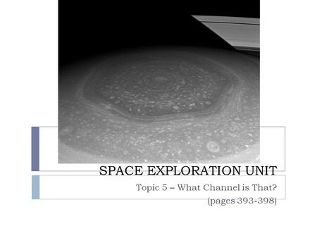 SPACE EXPLORATION UNIT Topic 5 – What Channel is That? (pages 393-398)