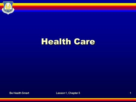 Be Health SmartLesson 1, Chapter 31 Health Care. Be Health SmartLesson 1, Chapter 3, Health Care2 Motivation Even though you try to stay healthy, there.