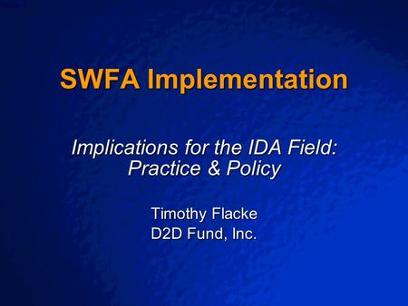 © 2003 By Default! A Free sample background from  Slide 1 SWFA Implementation Implications for the IDA Field: Practice & Policy.