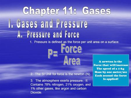 1. Pressure is defined as the force per unit area on a surface. 2. The SI Unit for force is the newton (N). A newton is the Force that will increase The.