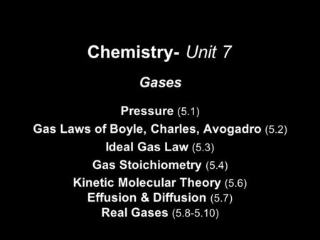 Gases Pressure (5.1) Gas Laws of Boyle, Charles, Avogadro (5.2) Ideal Gas Law (5.3) Gas Stoichiometry (5.4) Kinetic Molecular Theory (5.6) Effusion & Diffusion.