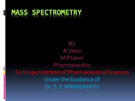 By A.Venu M.Pharm Pharmaceutics Sri Krupa Institute of Pharmaceutical Sciences Under the Guidance of Dr. S. Y. MANJUNATH.