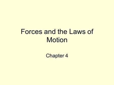 Forces and the Laws of Motion Chapter 4. Forces and the Laws of Motion 4.1 Changes in Motion –Forces A force is a physical quantity that can affect.