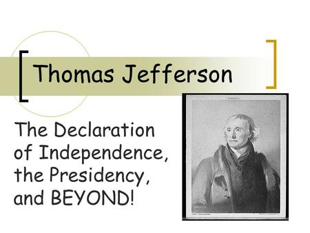 Thomas jefferson born in virginia born in virginia father died when jefferson was 14 left him - Thomas jefferson term of office ...