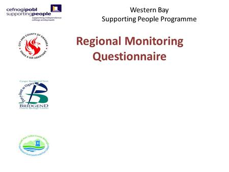 Western Bay Supporting People Programme Regional Monitoring Questionnaire.
