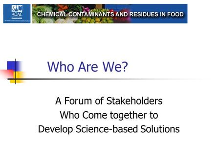 Who Are We? A Forum of Stakeholders Who Come together to Develop Science-based Solutions.