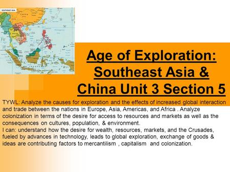 Age of Exploration: Southeast Asia & China Unit 3 Section 5 TYWL: Analyze the causes for exploration and the effects of increased global interaction and.