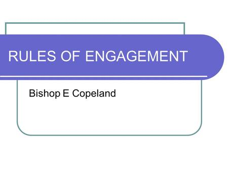 RULES OF ENGAGEMENT Bishop E Copeland. WARFARE Characteristic of a fallen world Part of the life of faith Some are justified and some not God commands.