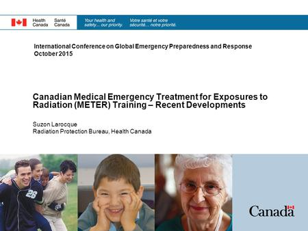 International Conference on Global Emergency Preparedness and Response October 2015 Canadian Medical Emergency Treatment for Exposures to Radiation (METER)