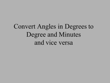 Convert Angles in Degrees to Degree and Minutes and vice versa.