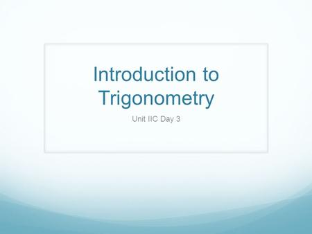 Introduction to Trigonometry Unit IIC Day 3. Do Now Are the following triangles similar? If so, how would you prove it?