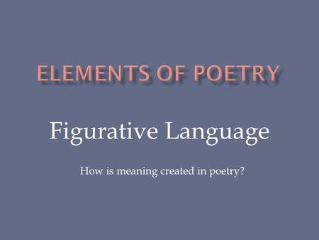 Figurative Language How is meaning created in poetry?