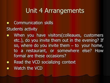 Unit 4 Arrangements Communication skills Communication skills Students activity When you have visitors(colleaues, customers etc.), do you invite them out.