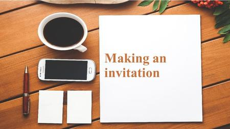 Making an invitation. What expressions can you think of for making invitations, accepting or refusing invitations?