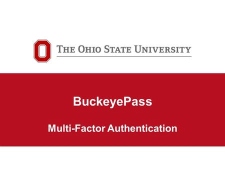 BuckeyePass Multi-Factor Authentication. 2 What is Multi-Factor Authentication? Adds a 2 nd layer of security Combines something you know with something.