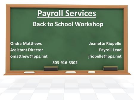 Payroll Services Ondra Matthews Jeanette Riopelle Assistant Director Payroll Lead  503-916-3302 Back to School Workshop.