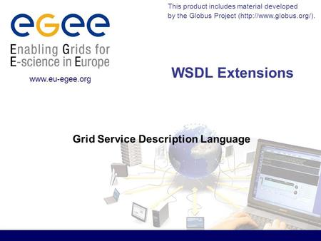 This product includes material developed by the Globus Project (http://www.globus.org/).  WSDL Extensions Grid Service Description Language.