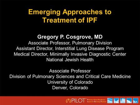 Emerging Approaches to Treatment of IPF Gregory P. Cosgrove, MD Associate Professor, Pulmonary Division Assistant Director, Interstitial Lung Disease Program.