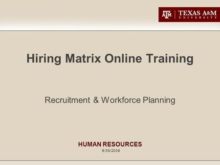 Hiring Matrix Online Training Recruitment & Workforce Planning 8/30/2016 HUMAN RESOURCES.