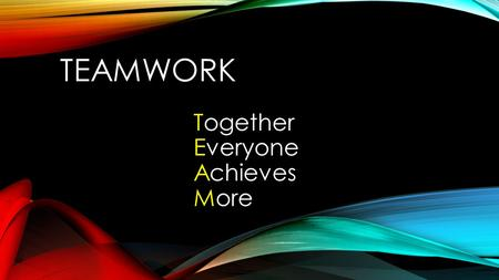 TEAMWORK Together Everyone Achieves More. TEAMWORK What is it?? What does it look like? Are you good at it? Why is it important? PRE-TEST Do you know.