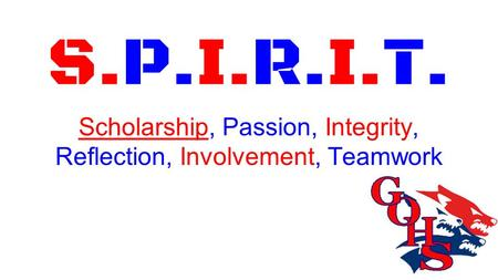 S.P.I.R.I.T. Scholarship, Passion, Integrity, Reflection, Involvement, <strong>Teamwork</strong>.