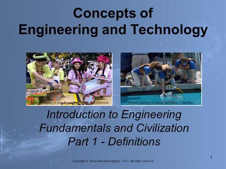 Concepts of Engineering and Technology Introduction to Engineering Fundamentals and Civilization Part 1 - Definitions Photo Courtesy of Gary Payne/Denton.