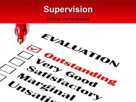 "Supervision Ethical Vulnerabilities. ""….supervisors are responsible for making every effort to monitor both the professional actions, and failures to."