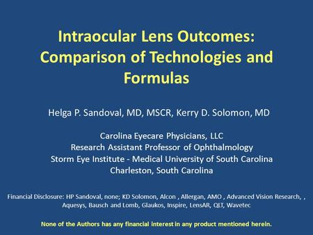 Intraocular Lens Outcomes: Comparison of Technologies and Formulas Carolina Eyecare Physicians, LLC Research Assistant Professor of Ophthalmology Storm.