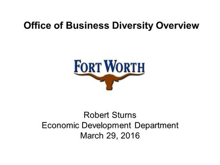 Office of Business Diversity Overview Robert Sturns Economic Development Department March 29, 2016.