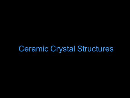 Ceramic Crystal Structures. Interstitial sites = small holes between the lattice atoms where smaller atoms may be placed. The smaller atoms should be.