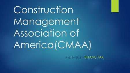 Construction Management Association of America(CMAA) PRESENTED BY- BHANU TAK.