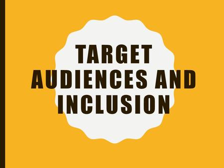 TARGET AUDIENCES AND INCLUSION. ETHNIC GROUPS 36.3 percent of Americans are people of color Important groups to consider are as follows: –African Americans.