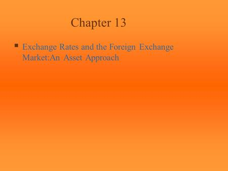 Chapter 13  Exchange Rates and the Foreign Exchange Market:An Asset Approach.