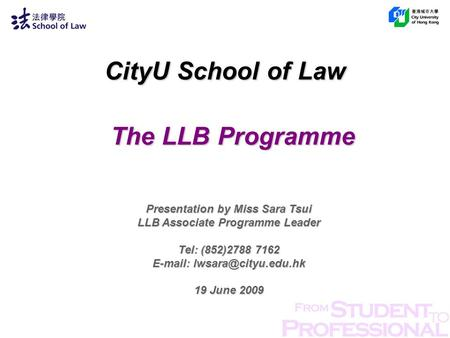 CityU School of Law The LLB Programme Presentation by Miss Sara Tsui LLB Associate Programme Leader Tel: (852)2788 7162   19.