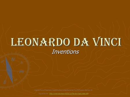 Leonardo Da Vinci Inventions Adapted From a Presentation Created by Rock Ledge Elementary Fine Art Program, Seymour, WI Original Source: