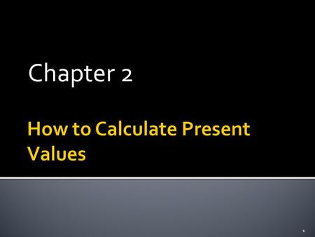 Chapter 2 1.  Future Values and Present Values  Looking for Shortcuts—Perpetuities and Annuities  More Shortcuts—Growing Perpetuities and Annuities.